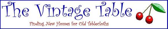 www.TheVintageTable.net - Finding New Homes for Old Tablecloths